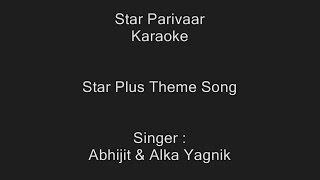 Star Parivaar - Karaoke - Star Plus Theme Song - Abhijit & Alka Yagnik