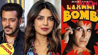 Salman Khan's sarcastic comment on Priyanka   Akshay starrer Laxmmi Bomb's director opts out & more