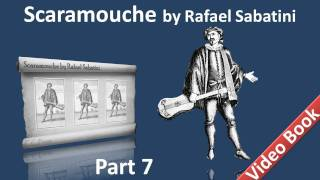 Part 7 - Scaramouche Audiobook by Rafael Sabatini - Book 3 (Chs 05-09)
