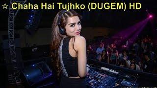 ☆ Chaha Hai Tujhko   (DUGEM)