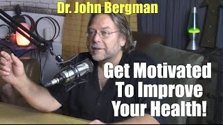 Dr. John Bergman - Health Motivation To Live A Better Life, Have More Energy & Prevent Disease!