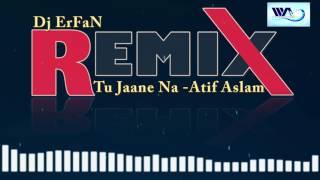 Tu Jaane Na Dj ErFaN Remix
