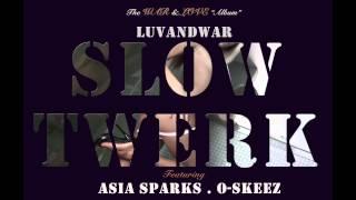 LuvAndWar - Slow Twerkin ft. Asia Sparks & O-Skeez