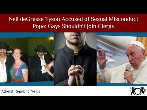 Xxx Mp4 Atheist News Neil DeGrasse Tyson Accused Of Sexual Misconduct 😞 Pope Gays Shouldn T Join Clergy 3gp Sex
