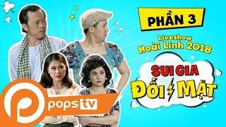 Liveshow Hoài Linh 2018 SUI GIA ĐỐI MẶT - Phần 3 - Hoài Linh ft Trấn Thành, Má Ngọc Giàu, Cát Phượng