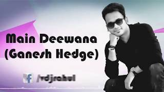 Main Deewana |Ganesh Hedge|Rahul Jadon |Lyrical Video|2017