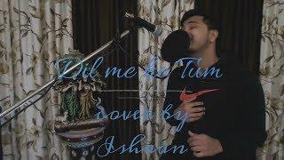 Dil me ho tum|Cheat India|Emraan Hashmi| Armaan Malik | Cover by Ishaan
