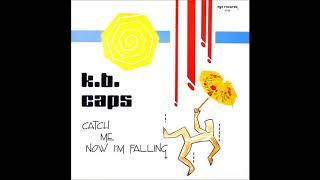 K.B. Caps – Catch Me Now I'm Falling (12