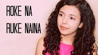 Roke Na Ruke Naina Female Version | Cover | Arijit Singh |