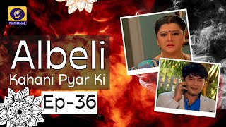 Albeli... Kahani Pyar Ki - Ep #36