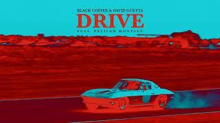 Black Coffee & David Guetta   Drive feat  Delilah Montagu