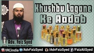 Khushbu Lagane Ke Aadaab - Sunnah of Applying Perfume By Adv. Faiz Syed