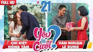 YÊU LÀ CƯỚI? | YLC #21 UNCUT | Chí Kiệt - Hồng Tâm | Văn Nhuận - Lệ Dung | 100318 💙