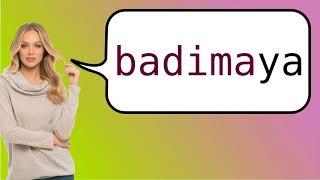 How to say 'Badimaya' in French?