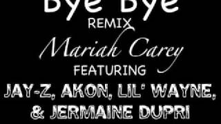 Mariah Carey - Bye Bye (Remix) (feat. Jay-Z, Akon, Lil' Wayne, & Jermaine Dupri) [Mixed by DJ Yung]