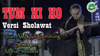 TUM HI HO VERSI SHOLAWAT ABAH ALI - Kyai Gondrong - Semut ireng - Mafia Sholawat