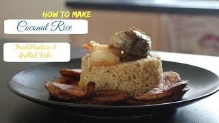 HOW TO COOK : Nigerian Coconut Rice with Fried Plantain & Grilled Fish| La'perfect learner