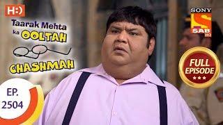 Taarak Mehta Ka Ooltah Chashmah - Ep 2504 - Full Episode - 5th July, 2018