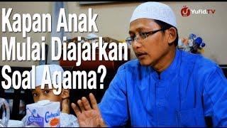 Ceramah Singkat : Kapan Anak Mulai Diajarkan Soal Agama? - Ustadz Abu Yahya Badru Salam, Lc