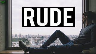 PEOPLE WHO ARE VERY RUDE