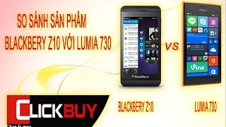 Blackberry Z10 với Nokia Lumia 730 - Winphone với BBOS nên chọn thiết bị nào? - Clickbuy's channel