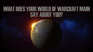 What your World of Warcraft Main Says About You!