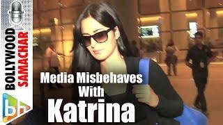 SHOCKING | Media Misbehaves With Katrina Kaif At Mumbai Airport