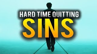THIS VIDEO WILL HELP YOU QUIT YOUR SINS!