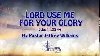 Lord use me for your glory - Pastor Jeffrey Williams