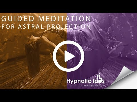 Guided Meditation for Astral Projection, Astral Travel, Out of Body Experiences