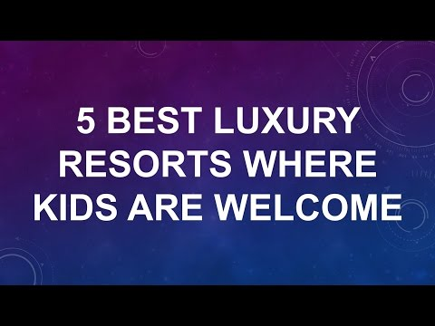 5 Best Luxury Resorts Where Kids Are Welcome