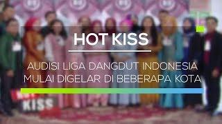 Audisi Liga Dangdut Indonesia Mulai Digelar di Beberapa Kota - Hot Kiss