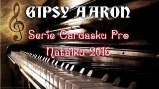 Gipsy Aaron - Keď Priděme-Džavas Mange Džavas  Čardáše2016 