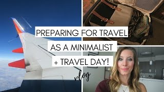 Minimalist Travel/Packing Tips + Travel Day | Simple Living