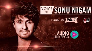 Sonu Nigam Kannada Songs | Voice Of Sonu Nigam | JukeBox Vol-01 | Sonu Nigam Kannada Super Hits 2017