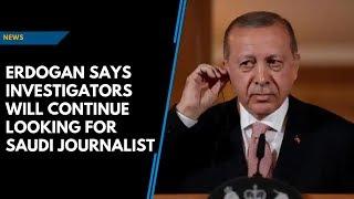 Turkey will continue searches at Saudi Consulate over journalist's death: Erdogan