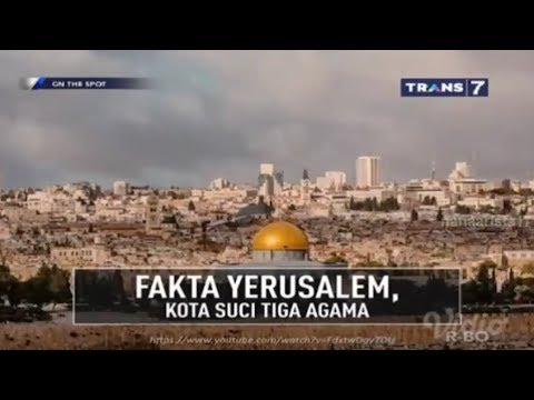 FAKTA YERUSALEM, KOTA SUCI TIGA AGAMA || On The Spot Trans 7 Terbaru 12 Desember 2017