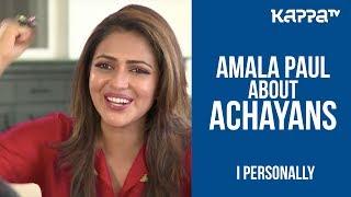 Amala Paul about Achayans - I Personally - Kappa TV