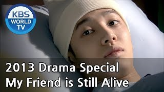 My Friend is Still Alive | 내 친구는 아직 살아있다  (Drama Special / 2013.07.05)