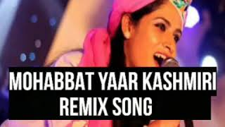 Mohabbat Yaar Remix Kashmiri Song | New Kashmiri 2018 Songs |