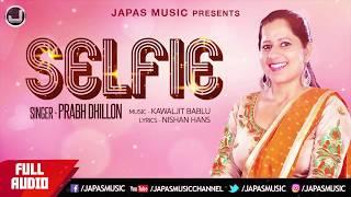Punjabi Song 2017   Selfie   Prabh Dhillon   Japas Music