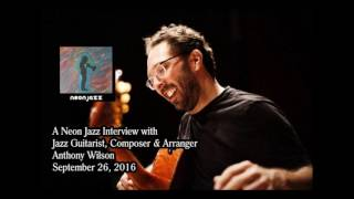 A Neon Jazz Interview with Jazz Guitarist, Composer & Arranger Anthony Wilson