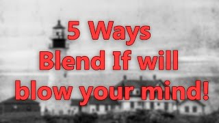 5 Ways Blend If in Photoshop Will Blow Your Mind!