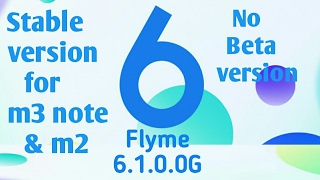 Flyme 6.1.0.0G Stable version [No beta] For m3 note & m2 mini