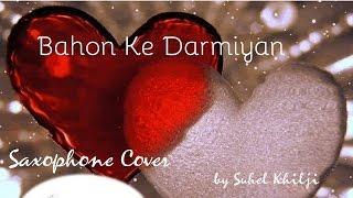 Bahon Ke Darmiyan | Khamoshi: The Musical | Saxophone Instrumental| Suhel Khilji