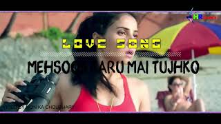 YouTube  Full Song || Mehsoos karu Mai Tujhko Romantic Full HD Song
