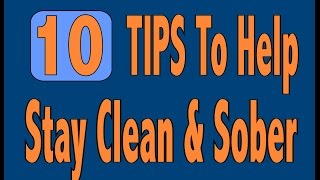 10 Tips To Help Stay Clean & Sober