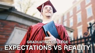 Expectations Vs. Reality: Graduating College