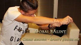 Dobai Bálint |Chris Brown - Don't Jusge Me| Choreography