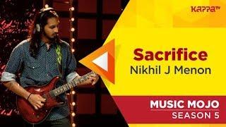 Sacrifice - Nikhil J Menon - Music Mojo Season 5 - Kappa TV